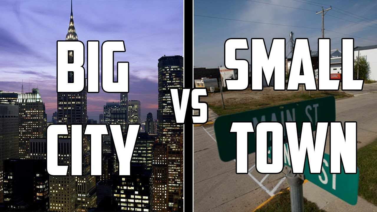 big city vs. a small town essay Growing up in a big city vs  access to literally any store growing up in a small town: share on facebook share share on pinterest share on.